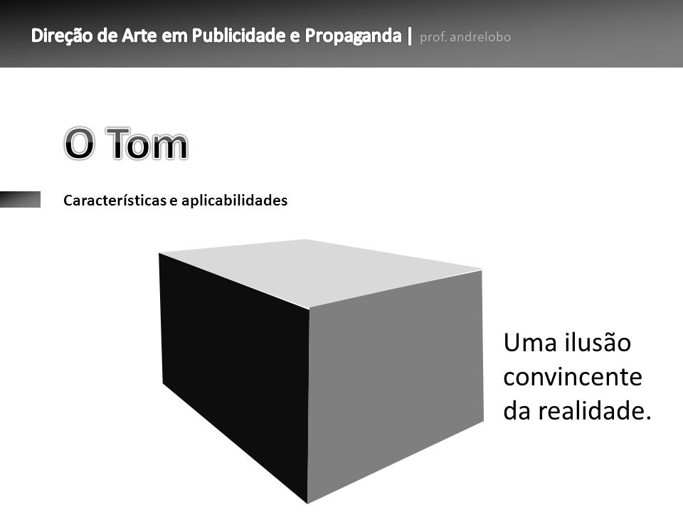 O Tom Uma ilusão convincente da realidade.
