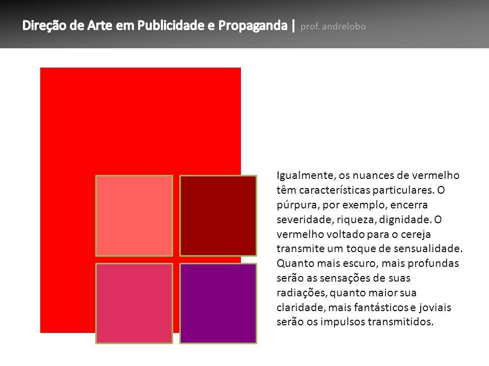 Igualmente, os nuances de vermelho têm características particulares