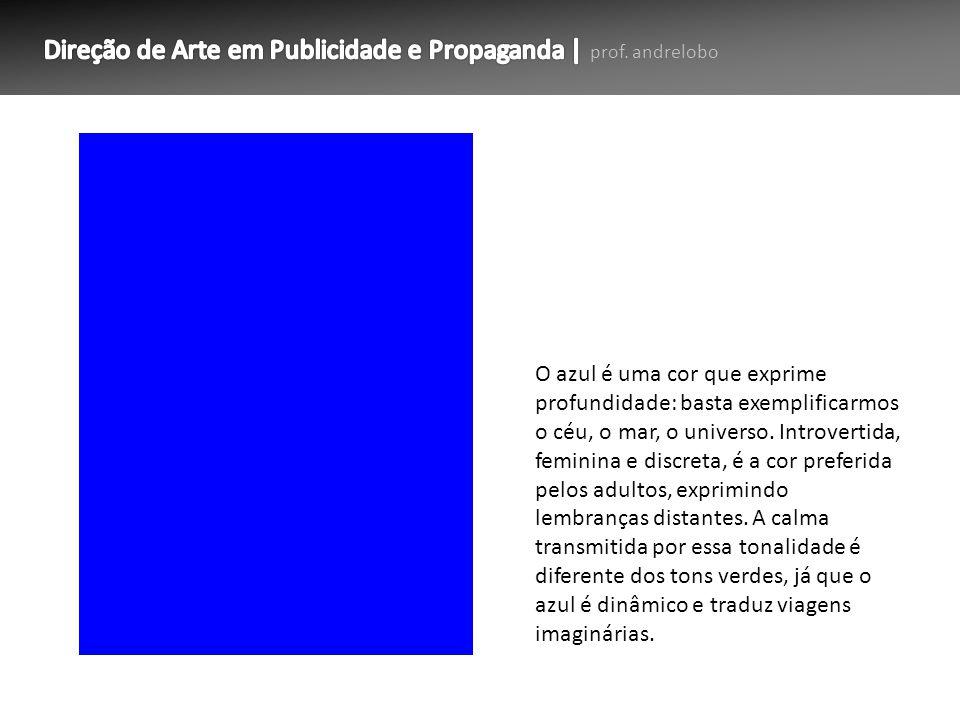 O azul é uma cor que exprime profundidade: basta exemplificarmos o céu, o mar, o universo.