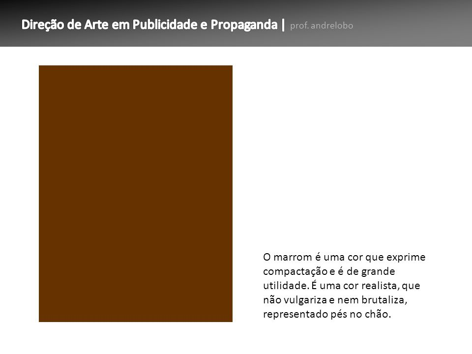O marrom é uma cor que exprime compactação e é de grande utilidade