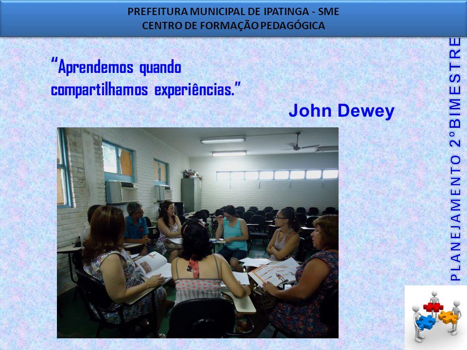 Aprendemos quando compartilhamos experiências. John Dewey