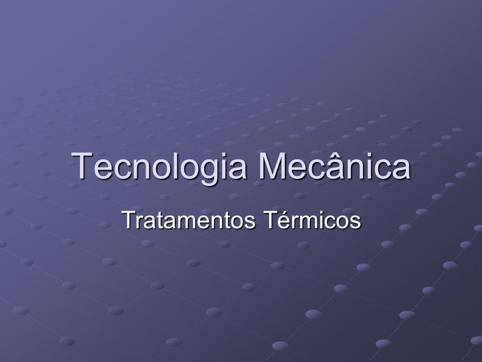 Tecnologia Mecânica Tratamentos Térmicos