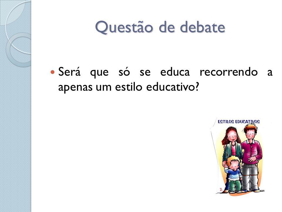 Questão de debate Será que só se educa recorrendo a apenas um estilo educativo