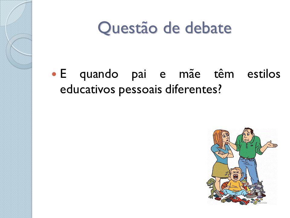 Questão de debate E quando pai e mãe têm estilos educativos pessoais diferentes