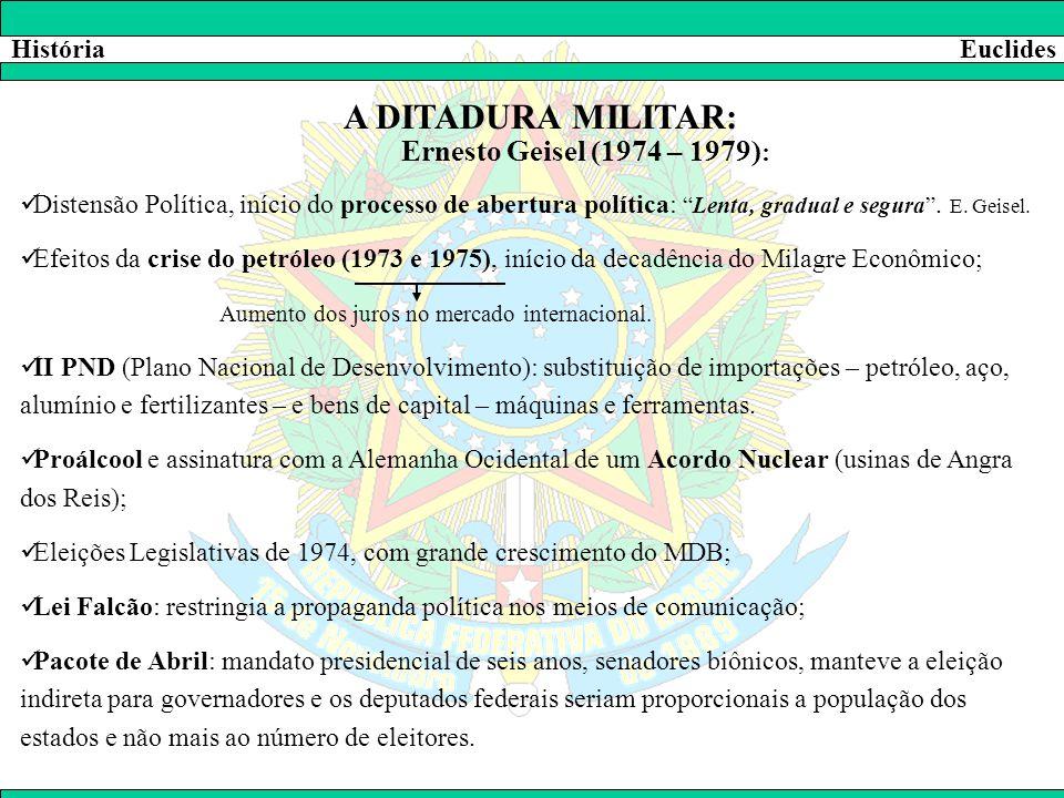 A DITADURA MILITAR: Ernesto Geisel (1974 – 1979): História Euclides