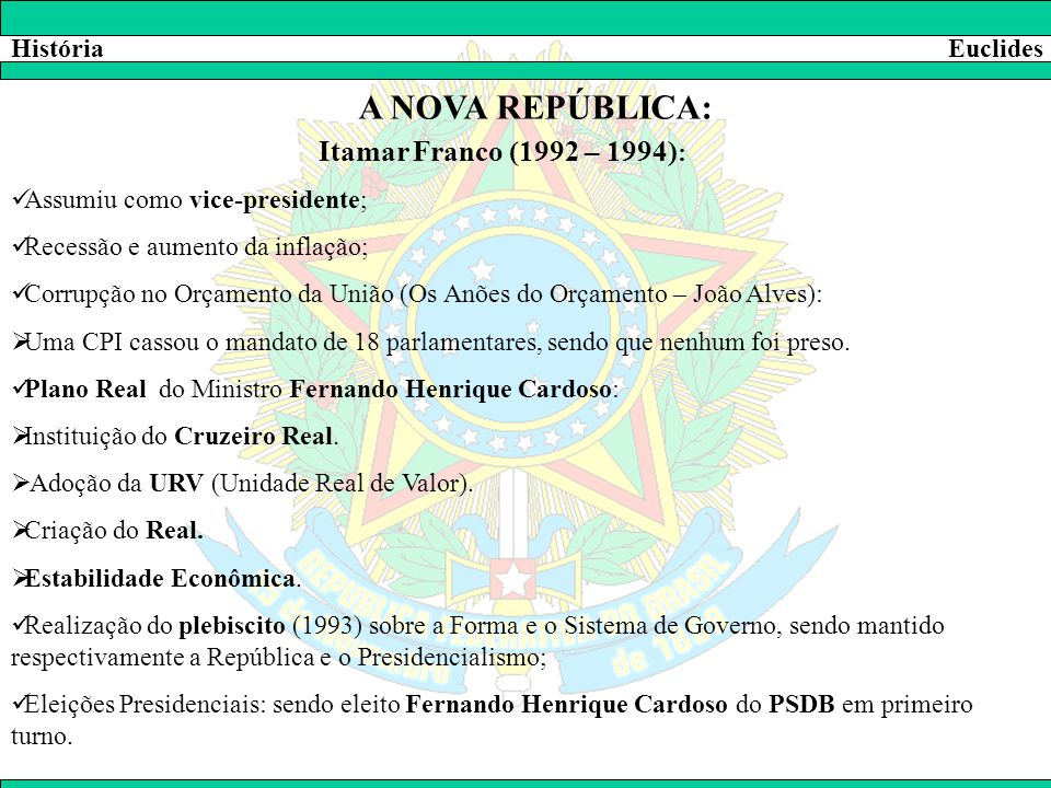 A NOVA REPÚBLICA: Itamar Franco (1992 – 1994): História Euclides