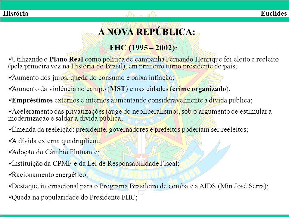 A NOVA REPÚBLICA: FHC (1995 – 2002): História Euclides