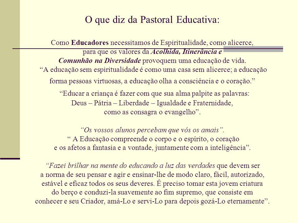 O que diz da Pastoral Educativa: Como Educadores necessitamos de Espiritualidade, como alicerce, para que os valores da Acolhida, Itinerância e Comunhão na Diversidade provoquem uma educação de vida.