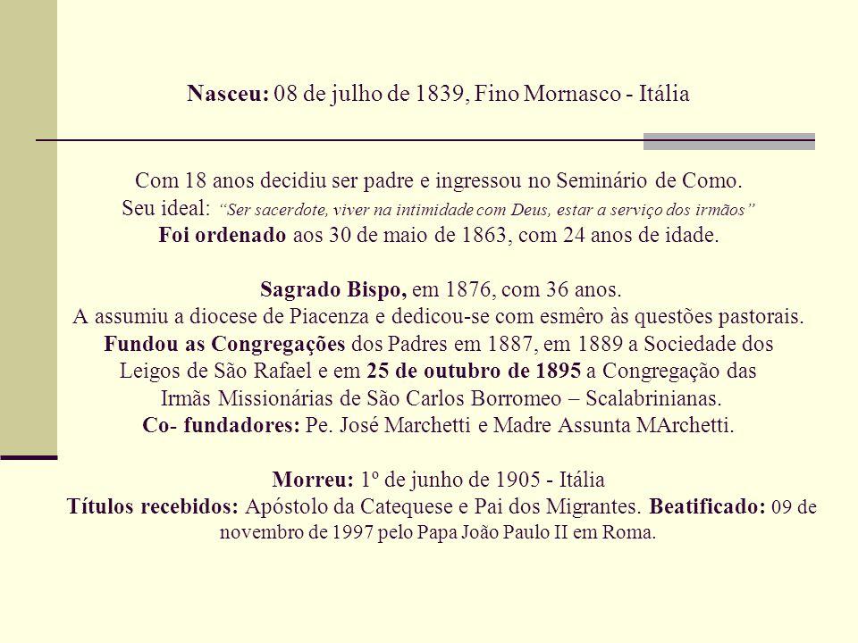 Nasceu: 08 de julho de 1839, Fino Mornasco - Itália Com 18 anos decidiu ser padre e ingressou no Seminário de Como.