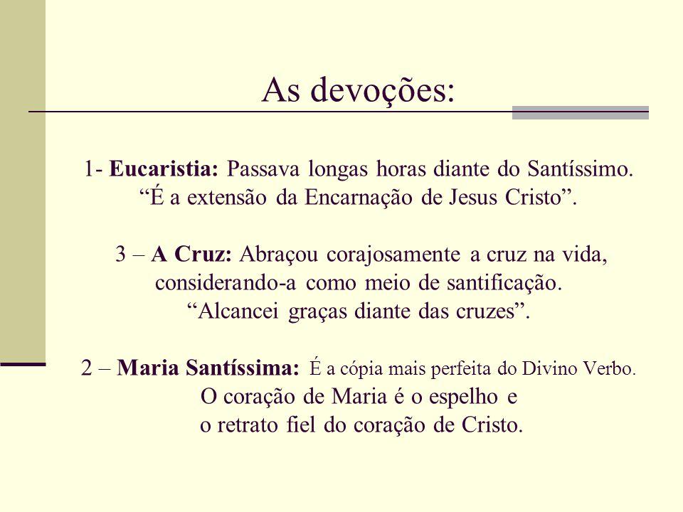 As devoções: 1- Eucaristia: Passava longas horas diante do Santíssimo