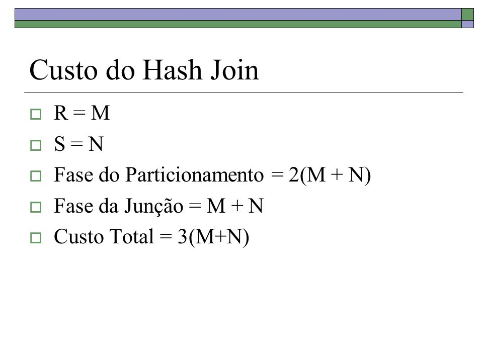 Custo do Hash Join R = M S = N Fase do Particionamento = 2(M + N)