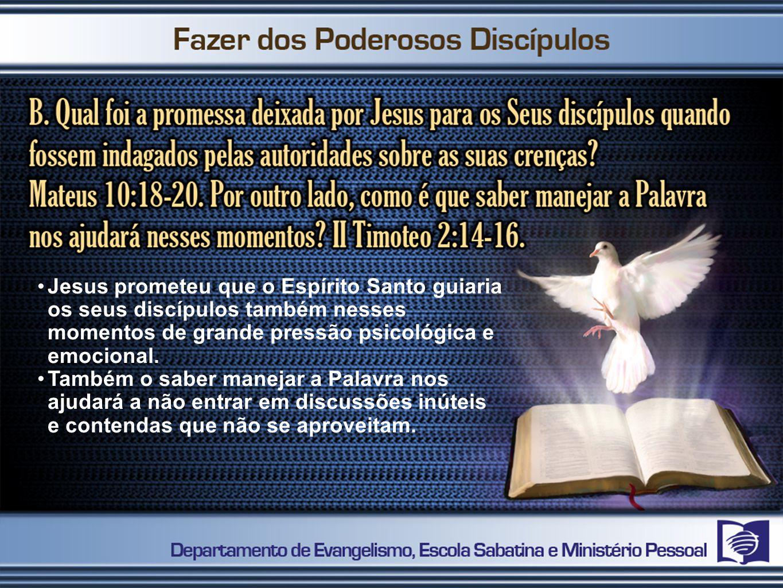 Jesus prometeu que o Espírito Santo guiaria os seus discípulos também nesses momentos de grande pressão psicológica e emocional.