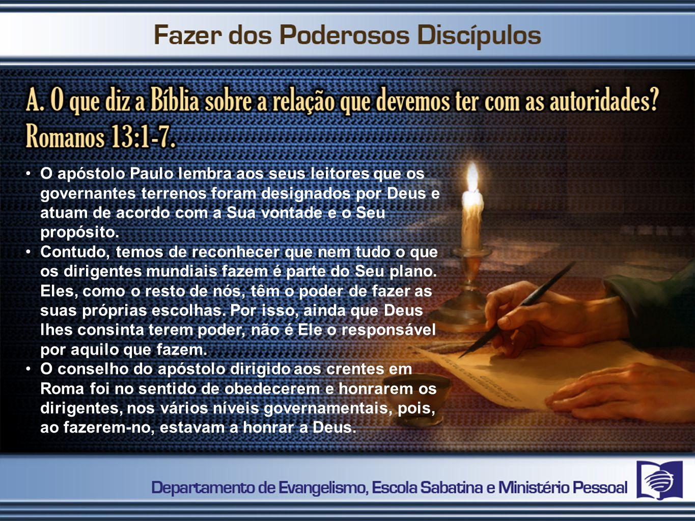 O apóstolo Paulo lembra aos seus leitores que os governantes terrenos foram designados por Deus e atuam de acordo com a Sua vontade e o Seu propósito.