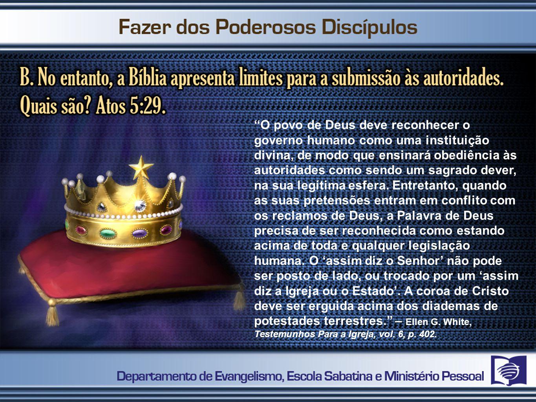 O povo de Deus deve reconhecer o governo humano como uma instituição divina, de modo que ensinará obediência às autoridades como sendo um sagrado dever, na sua legítima esfera.
