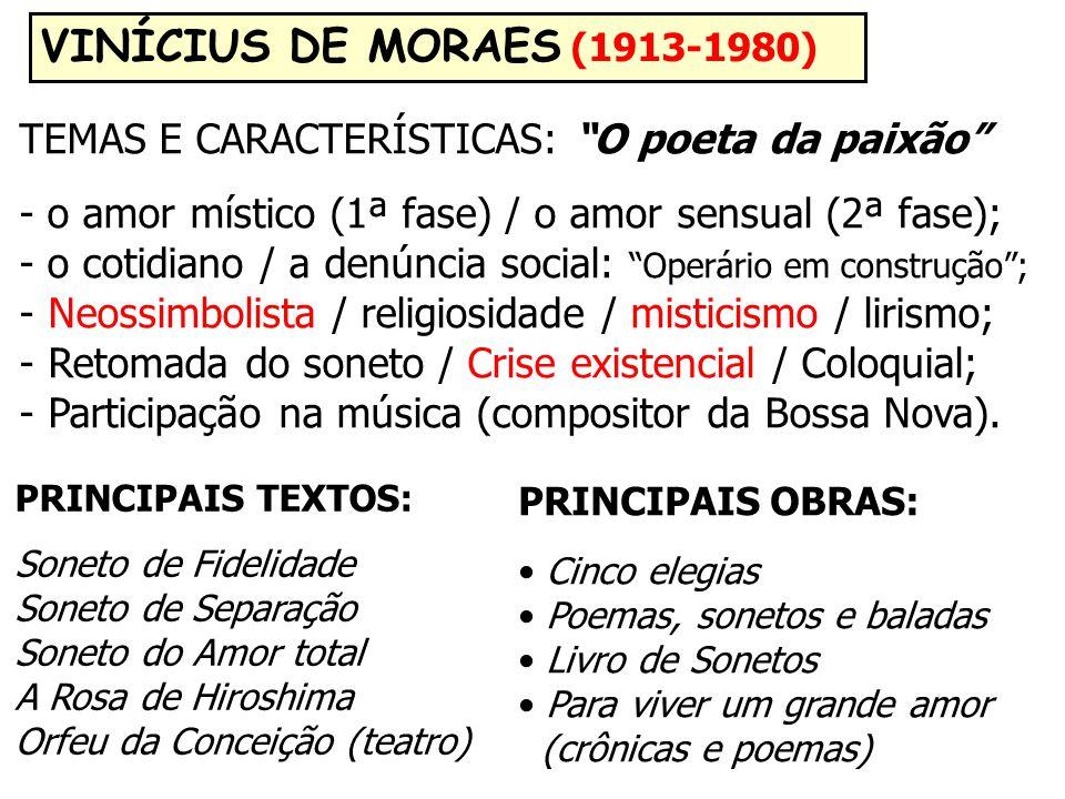 VINÍCIUS DE MORAES (1913-1980) TEMAS E CARACTERÍSTICAS: O poeta da paixão - o amor místico (1ª fase) / o amor sensual (2ª fase);
