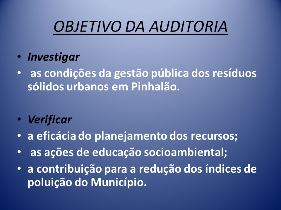 OBJETIVO DA AUDITORIA Investigar