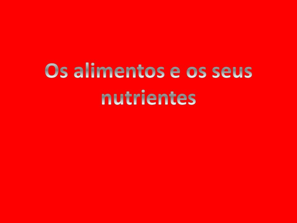 Os alimentos e os seus nutrientes