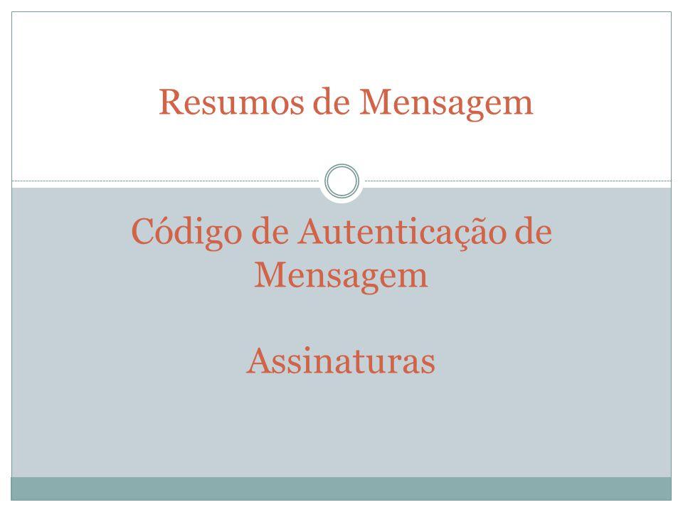 Resumos de Mensagem Código de Autenticação de Mensagem Assinaturas