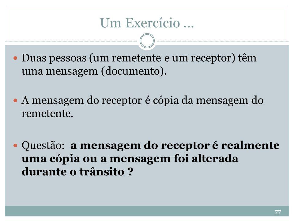 Um Exercício ... Duas pessoas (um remetente e um receptor) têm uma mensagem (documento). A mensagem do receptor é cópia da mensagem do remetente.
