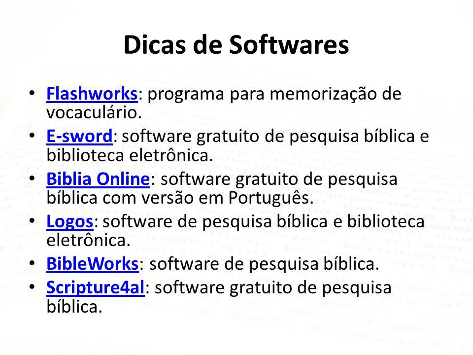 Dicas de Softwares Flashworks: programa para memorização de vocaculário. E-sword: software gratuito de pesquisa bíblica e biblioteca eletrônica.