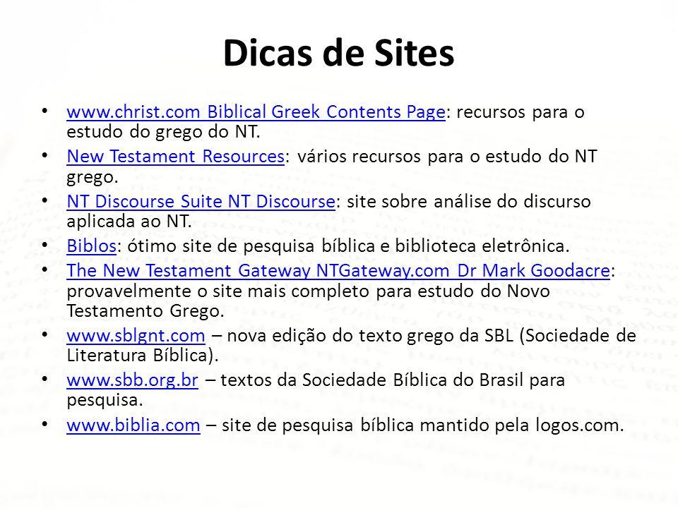Dicas de Sites www.christ.com Biblical Greek Contents Page: recursos para o estudo do grego do NT.