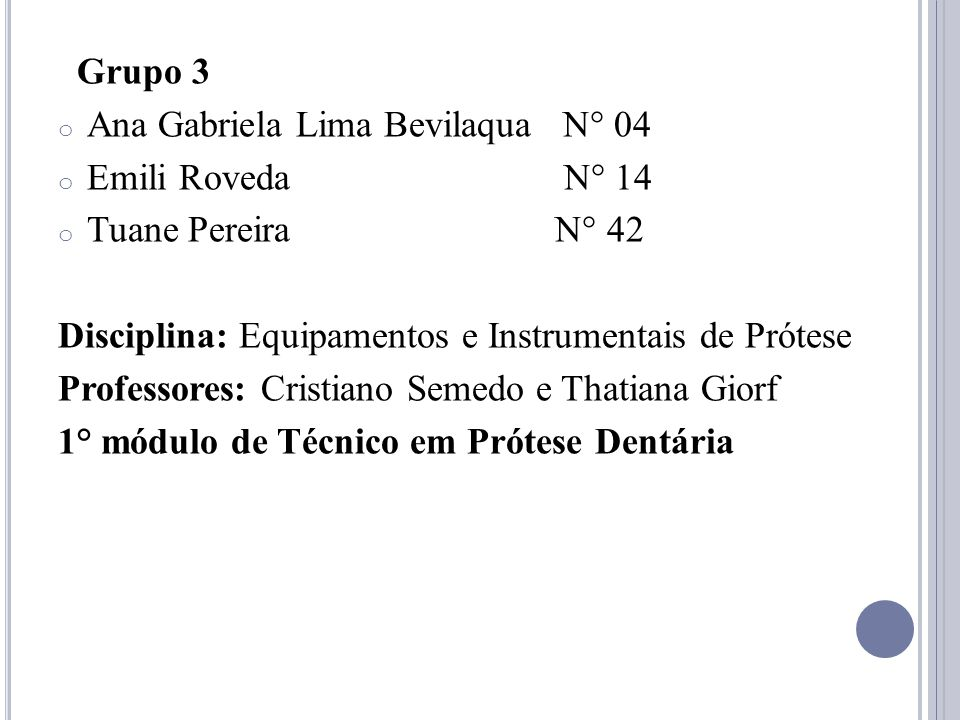 Grupo 3 Ana Gabriela Lima Bevilaqua N° 04. Emili Roveda N° 14. Tuane Pereira N° 42.