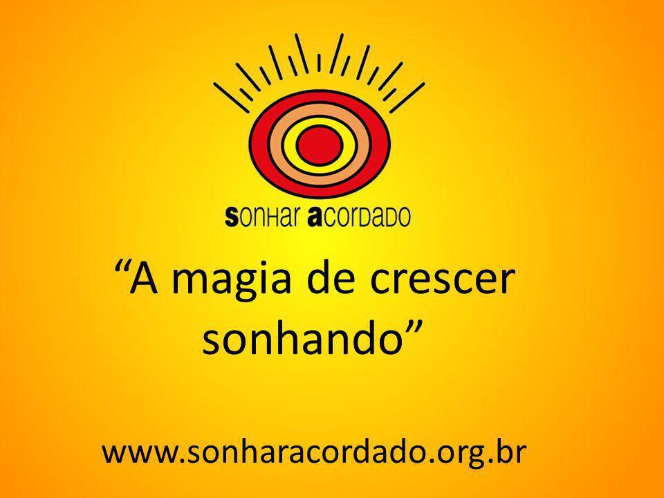 A magia de crescer sonhando www.sonharacordado.org.br
