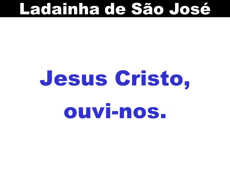 Ladainha de São José Jesus Cristo, ouvi-nos.