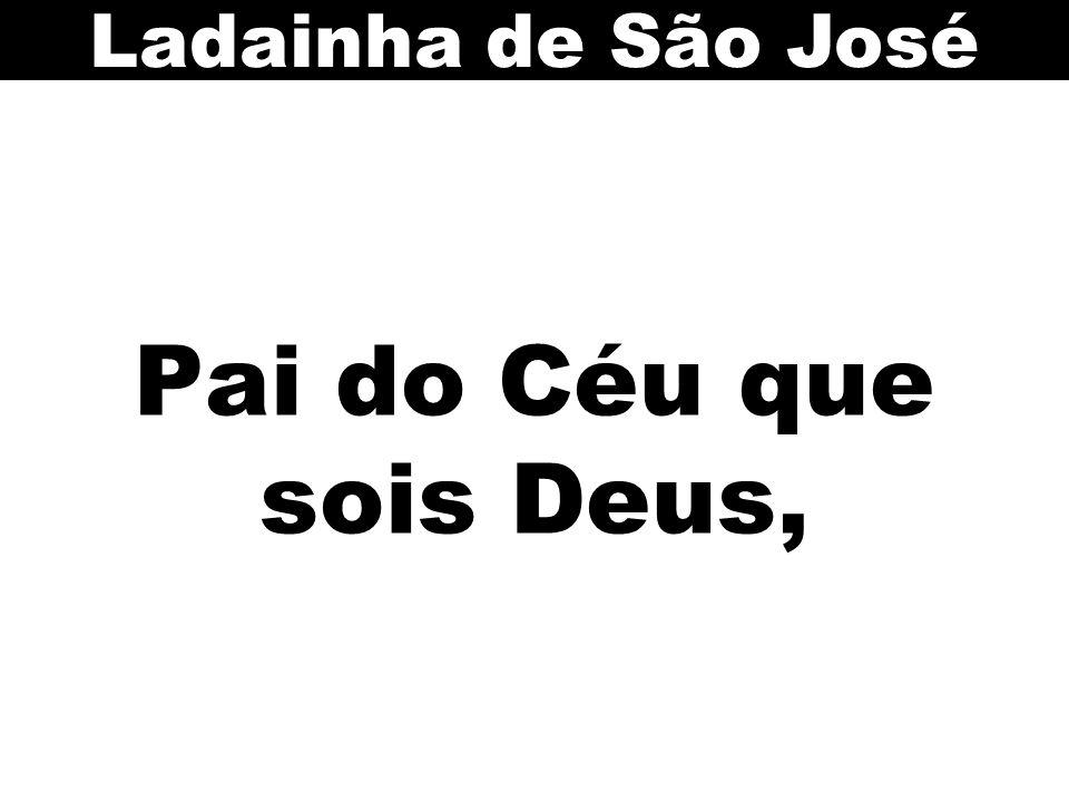 Ladainha de São José Pai do Céu que sois Deus,