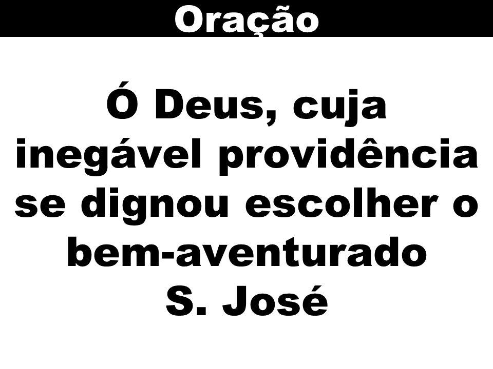 Oração Ó Deus, cuja inegável providência se dignou escolher o bem-aventurado S. José