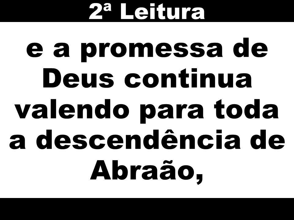 2ª Leitura e a promessa de Deus continua valendo para toda a descendência de Abraão,