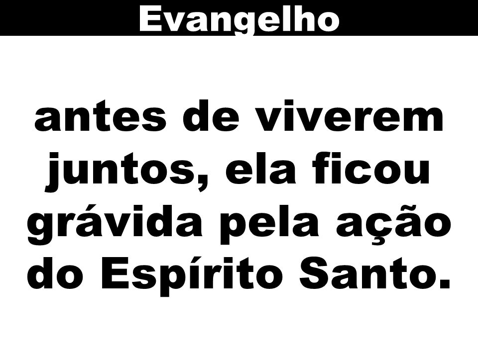 Evangelho antes de viverem juntos, ela ficou grávida pela ação do Espírito Santo.