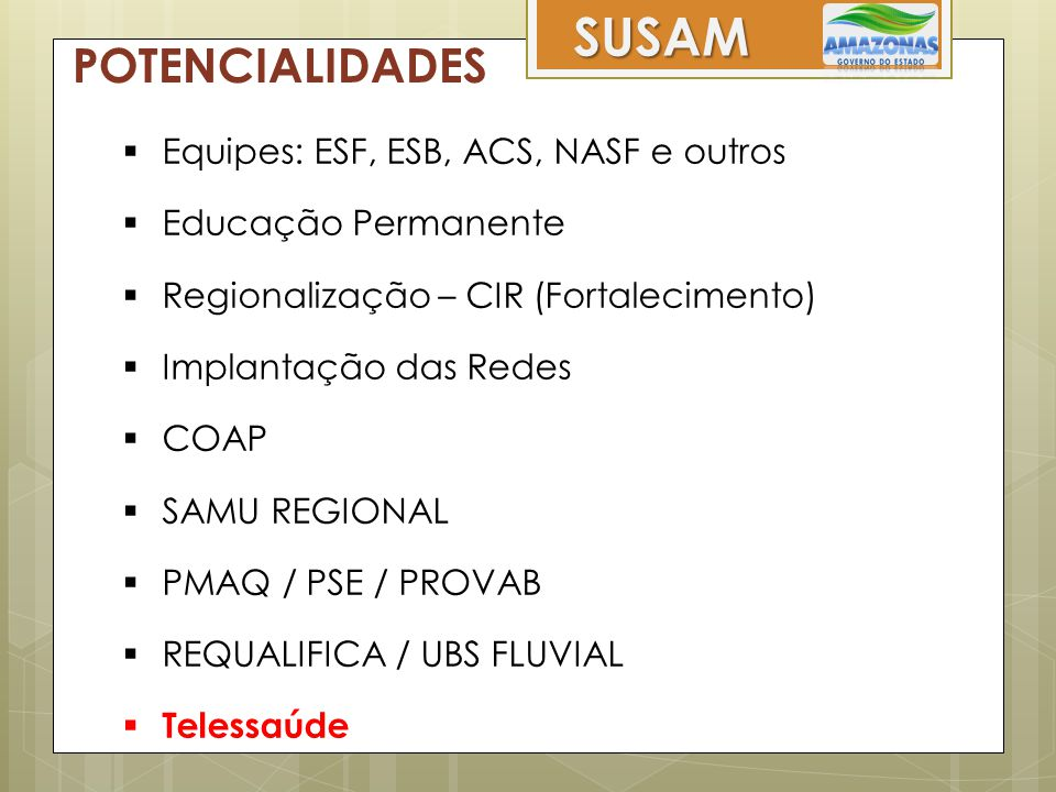 SUSAM POTENCIALIDADES Equipes: ESF, ESB, ACS, NASF e outros