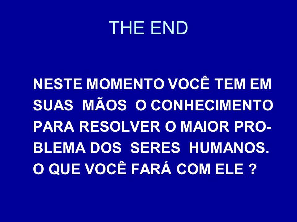 THE END NESTE MOMENTO VOCÊ TEM EM SUAS MÃOS O CONHECIMENTO