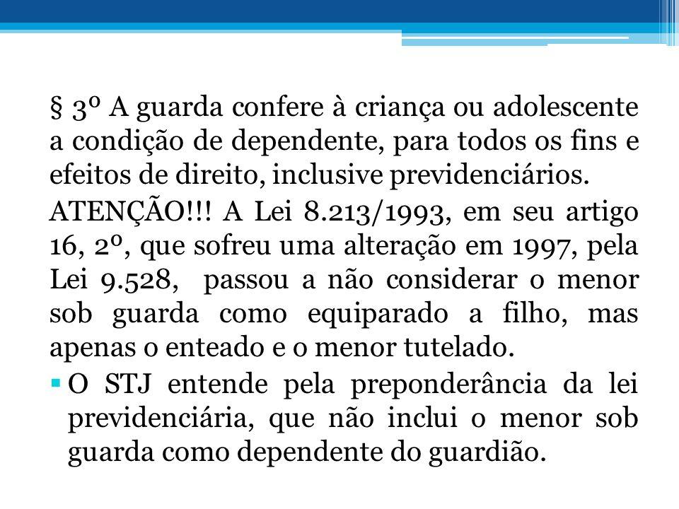 § 3º A guarda confere à criança ou adolescente a condição de dependente, para todos os fins e efeitos de direito, inclusive previdenciários.