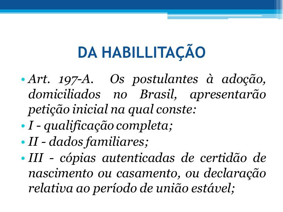 DA HABILLITAÇÃO Art. 197-A. Os postulantes à adoção, domiciliados no Brasil, apresentarão petição inicial na qual conste: