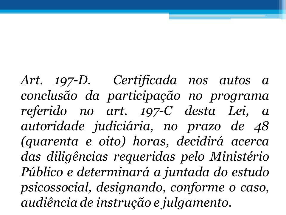 Art. 197-D. Certificada nos autos a conclusão da participação no programa referido no art.