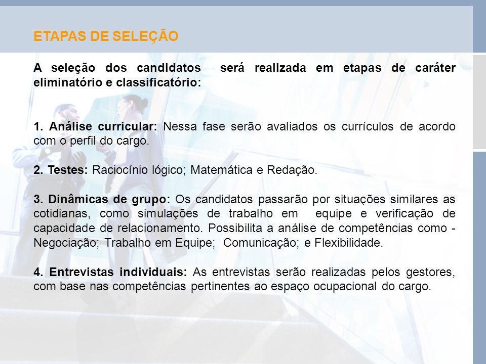 ETAPAS DE SELEÇÃO A seleção dos candidatos será realizada em etapas de caráter eliminatório e classificatório: