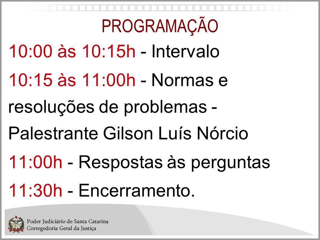 PROGRAMAÇÃO 10:00 às 10:15h - Intervalo. 10:15 às 11:00h - Normas e resoluções de problemas - Palestrante Gilson Luís Nórcio.