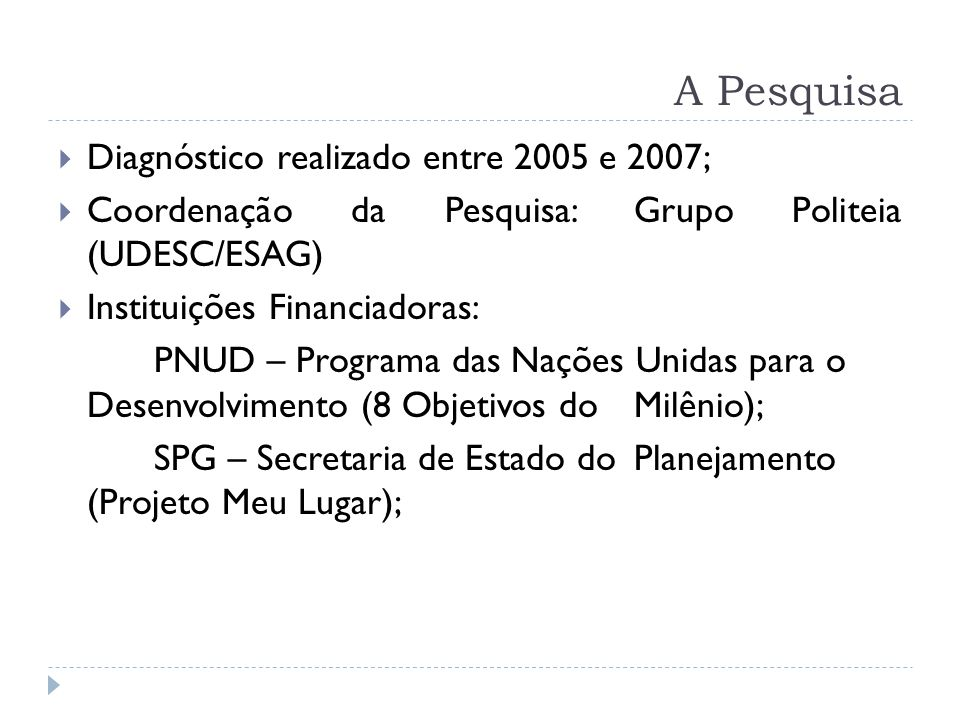 A Pesquisa Diagnóstico realizado entre 2005 e 2007;