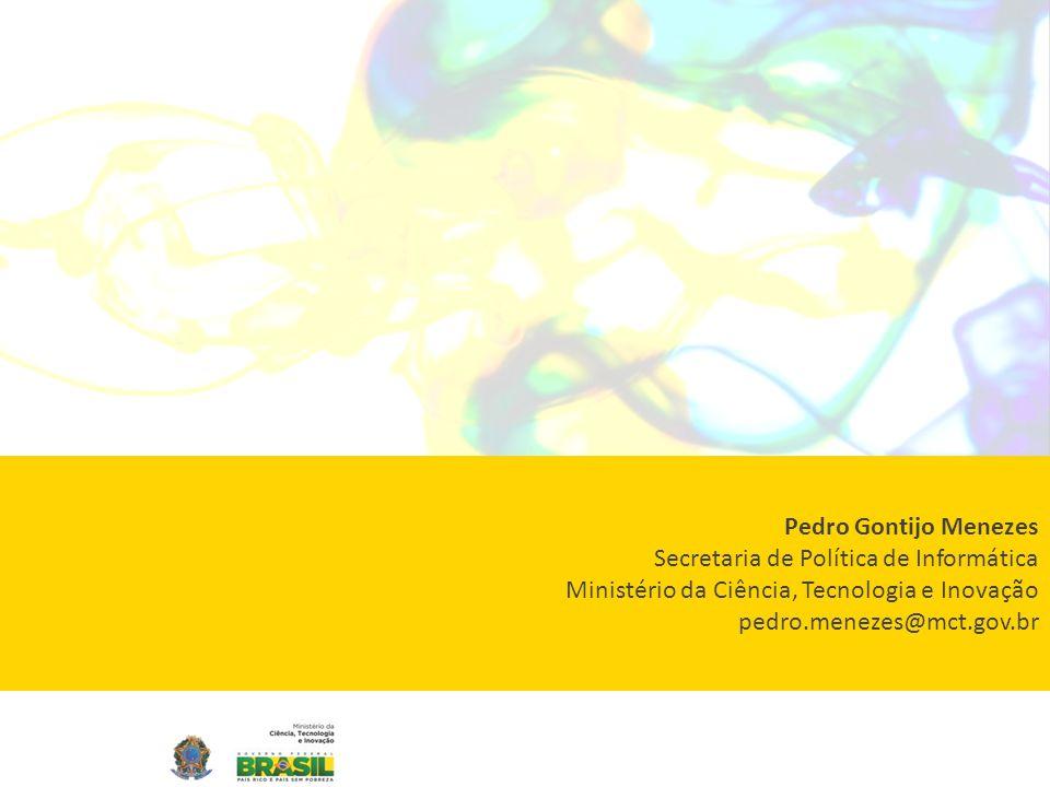 Pedro Gontijo Menezes Secretaria de Política de Informática. Ministério da Ciência, Tecnologia e Inovação.