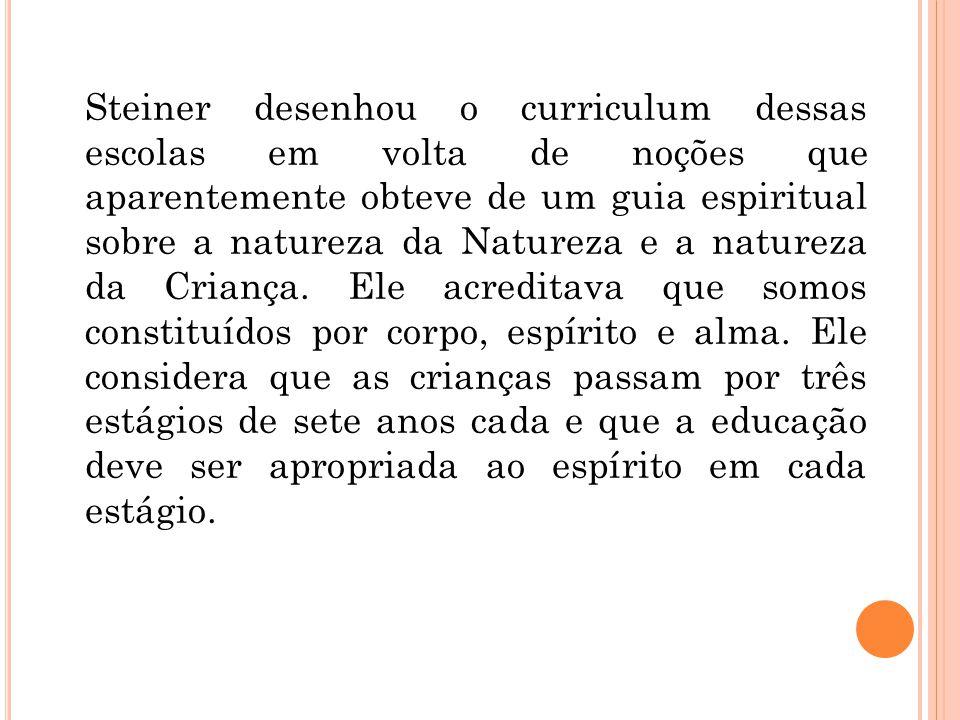 Steiner desenhou o curriculum dessas escolas em volta de noções que aparentemente obteve de um guia espiritual sobre a natureza da Natureza e a natureza da Criança.