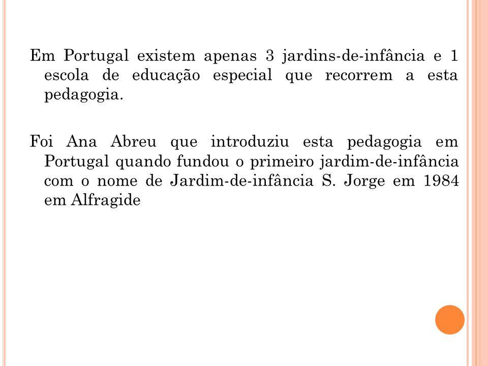 Em Portugal existem apenas 3 jardins-de-infância e 1 escola de educação especial que recorrem a esta pedagogia.