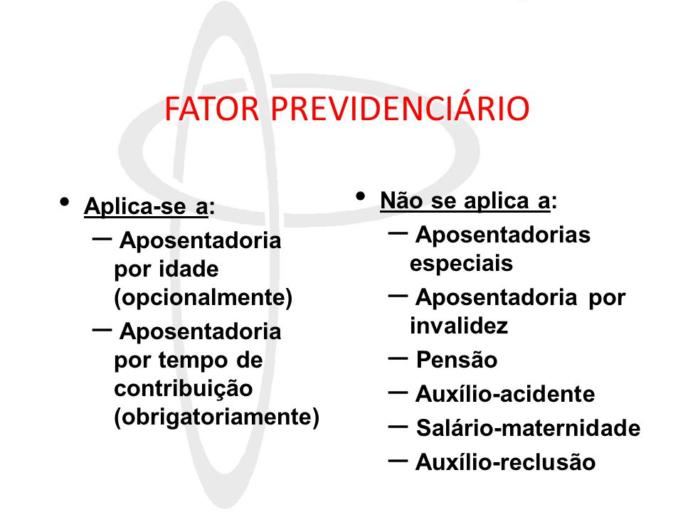 FATOR PREVIDENCIÁRIO Não se aplica a: Aplica-se a: