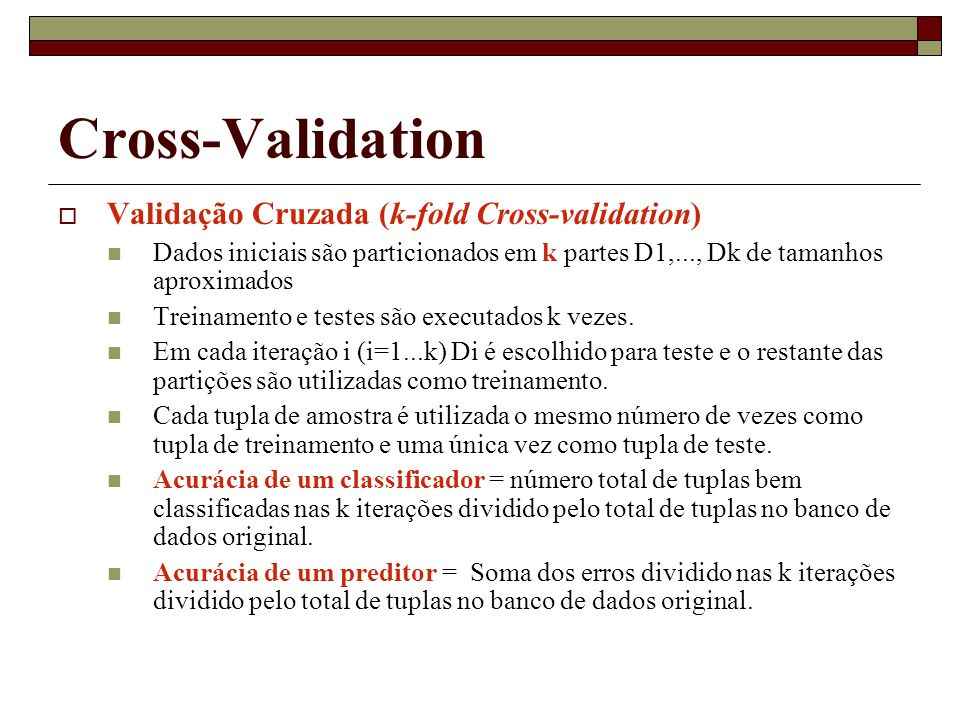 Cross-Validation Validação Cruzada (k-fold Cross-validation)