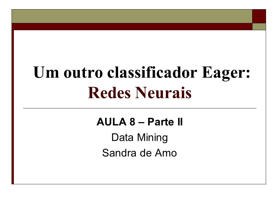 Um outro classificador Eager: Redes Neurais