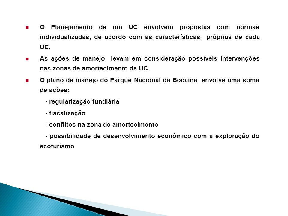 O Planejamento de um UC envolvem propostas com normas individualizadas, de acordo com as características próprias de cada UC.