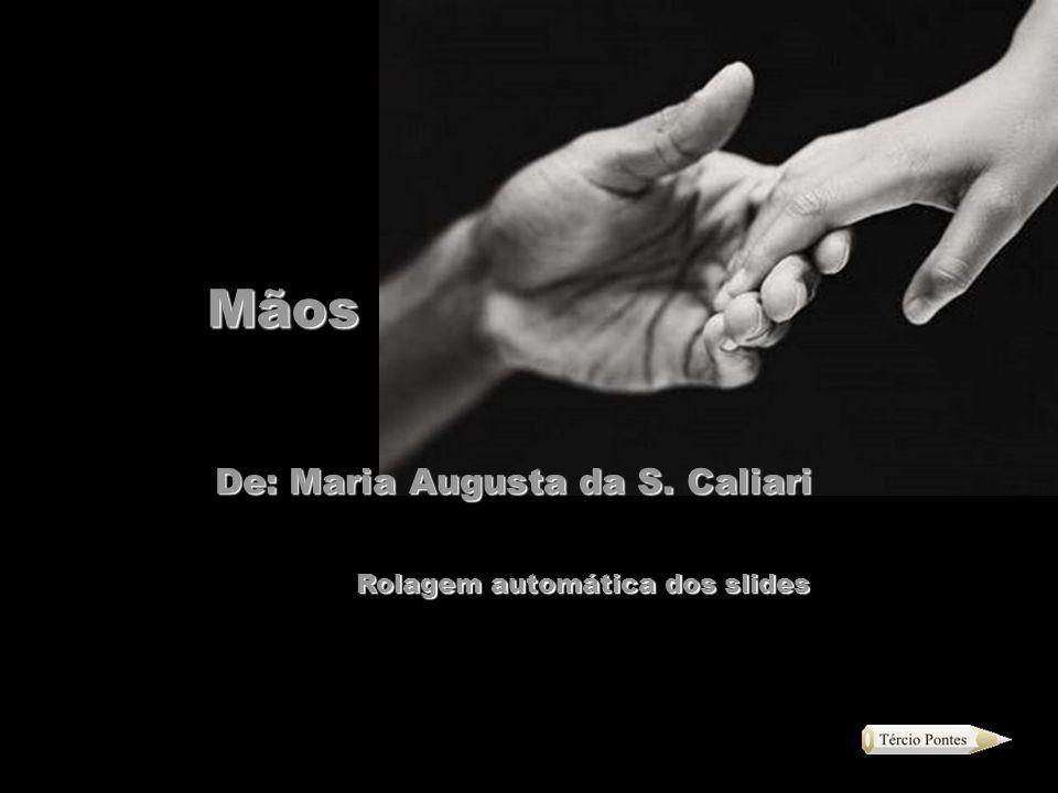 Mãos De: Maria Augusta da S. Caliari Rolagem automática dos slides
