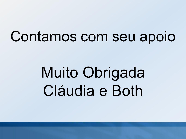 Contamos com seu apoio Muito Obrigada Cláudia e Both