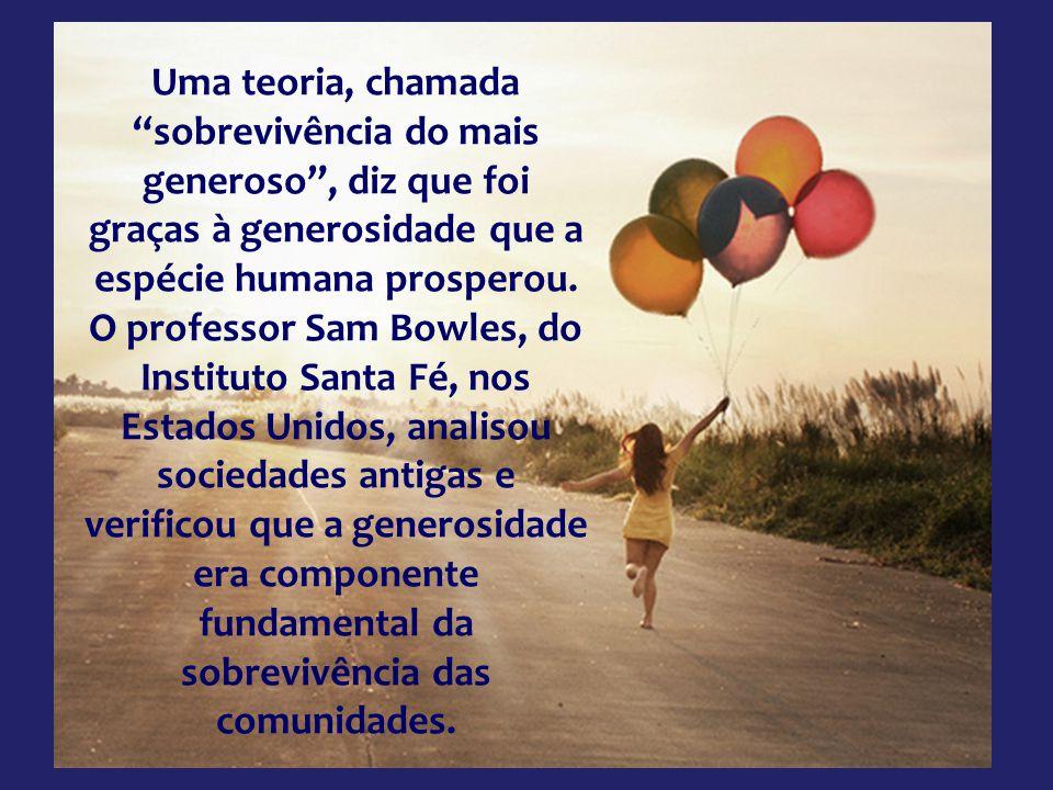 Uma teoria, chamada sobrevivência do mais generoso , diz que foi graças à generosidade que a espécie humana prosperou.